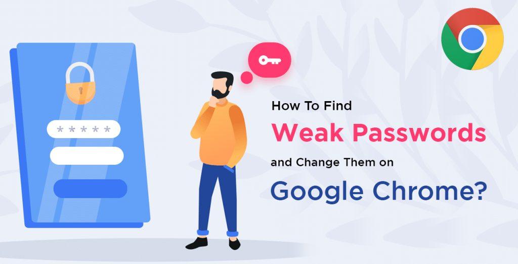 Find weak passwords on google chrome
