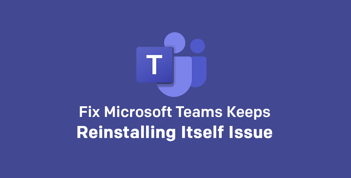 fix microsoft teams keeps reinstalling issue