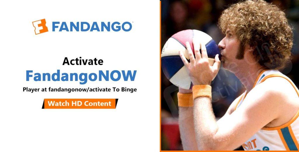 Activate FandangoNOW Player at Fandangonow.com/activate