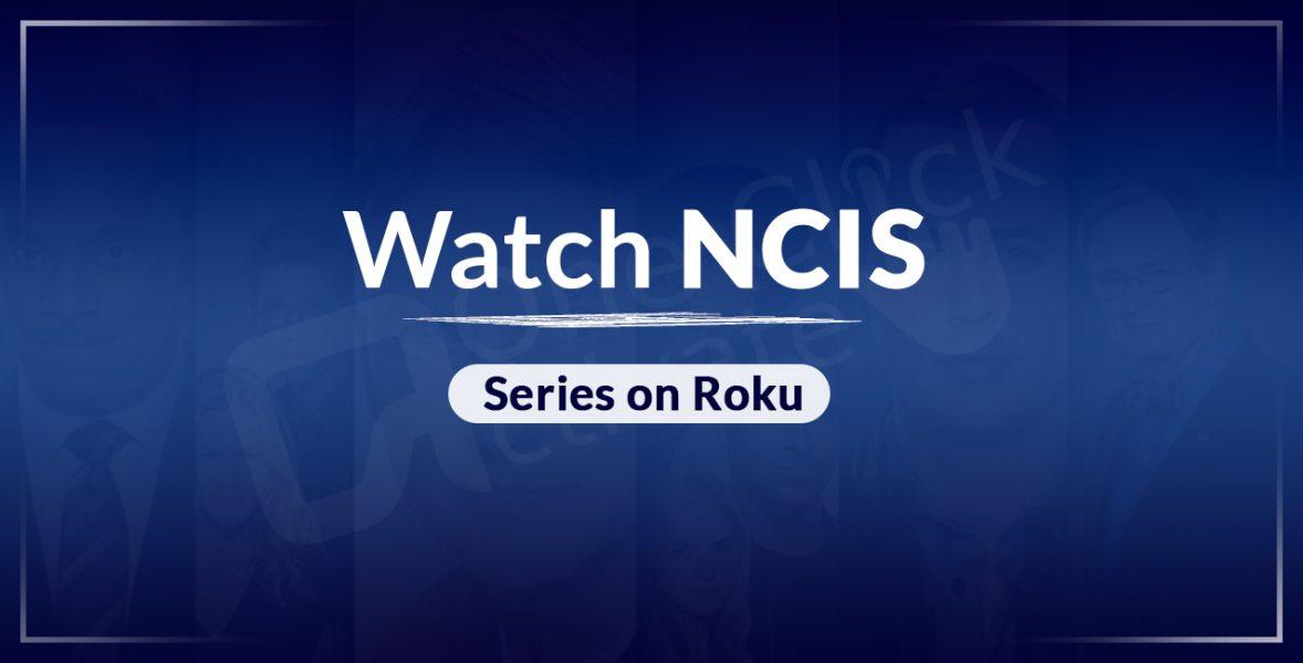 Watch NCIS Series on Roku